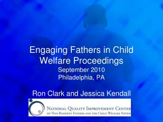 Engaging Fathers in Child Welfare Proceedings September 2010 Philadelphia, PA