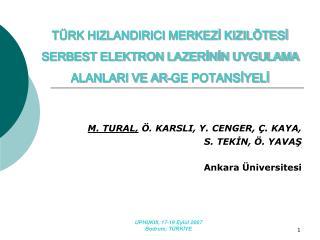 M. TURAL,  Ö. KARSLI, Y. CENGER, Ç. KAYA,  S. TEKİN, Ö. YAVAŞ Ankara Üniversitesi