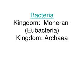 Bacteria Kingdom:  Moneran- Eubacteria Kingdom: Archaea