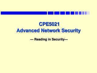 CPE5021 Advanced Network Security --- Reading in Security---