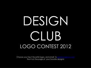 DESIGN CLUB LOGO CONTEST 2012 Choose your top 3 favorite logos, and email  to paiy@mulgrave