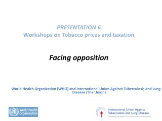 PRESENTATION 6 Workshops on Tobacco prices and taxation   Facing opposition