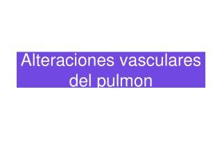Alteraciones vasculares del pulmon