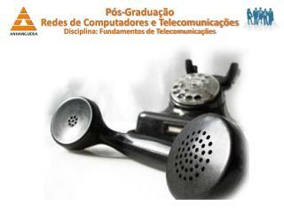 Pós-Graduação Redes de Computadores e Telecomunicações Disciplina: Fundamentos de Telecomunicações