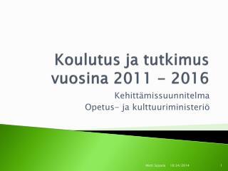 Koulutus ja tutkimus vuosina 2011 - 2016