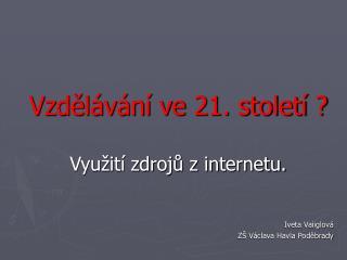 Vzdělávání ve 21. století ? Využití zdrojů z internetu.