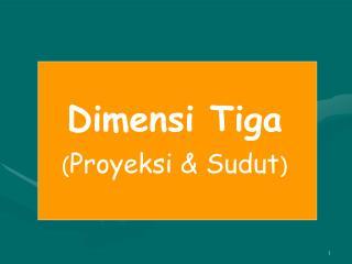 Dimensi Tiga ( Proyeksi & Sudut )