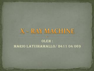 X – RAY MACHINE