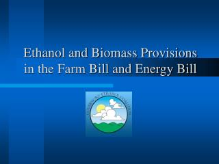 Ethanol and Biomass Provisions in the Farm Bill and Energy Bill