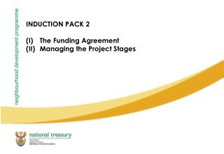 INDUCTION PACK 2 The Funding Agreement Managing the Project Stages