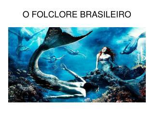 O FOLCLORE BRASILEIRO