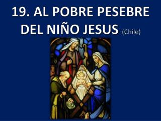 19. AL POBRE PESEBRE DEL NIÑO  JESUS  (Chile )