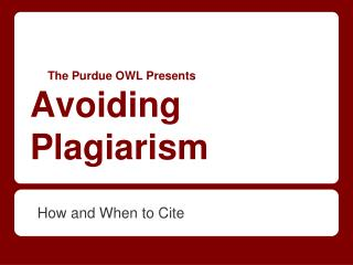 The Purdue OWL Presents  Avoiding Plagiarism