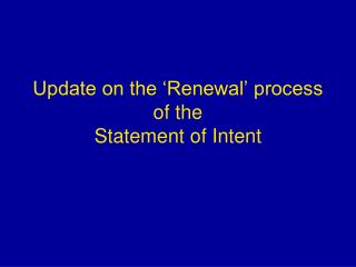 Update on the 'Renewal' process  of the Statement of Intent