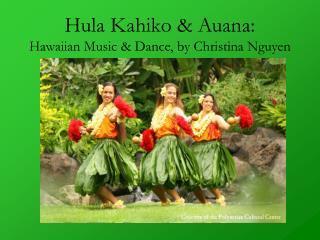 Hula Kahiko & Auana:  Hawaiian Music & Dance, by Christina Nguyen