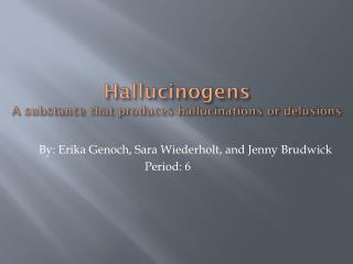 Hallucinogens A substance that produces hallucinations or delusions
