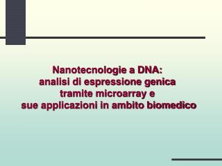 Nanotecnologie a DNA:  analisi di espressione genica  tramite microarray e