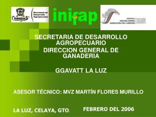 SECRETARIA DE DESARROLLO AGROPECUARIO  DIRECCION GENERAL DE GANADERIA GGAVATT LA LUZ