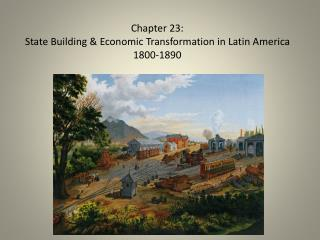 Chapter 23:  State Building  &  Economic  Transformation in Latin America 1800-1890