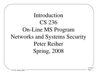 Introduction CS 236 On-Line MS Program Networks and Systems Security  Peter Reiher Spring, 2008