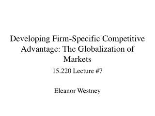 Developing Firm-Specific Competitive Advantage: The Globalization of Markets