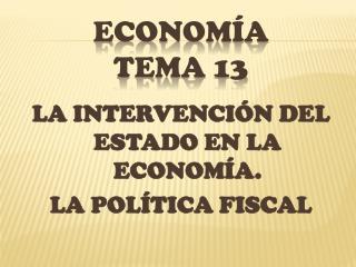 LA INTERVENCIÓN DEL ESTADO EN LA ECONOMÍA.  LA POLÍTICA FISCAL