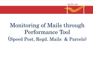 Monitoring of Mails through Performance Tool ( Speed Post, Regd. Mails  & Parcels)