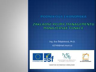Podnikov� Ekonomika Z�kladn� pojmy managementu mana�ersk� funkce