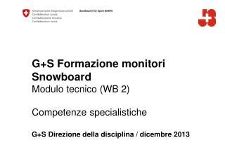 G+S Formazione monitori  Snowboard Modulo tecnico (WB 2) Competenze specialistiche