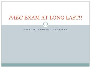 PAEG  EXAM AT LONG LAST!!