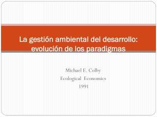 La gesti�n ambiental del desarrollo: evoluci�n de los paradigmas