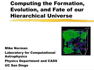 Computing the Formation, Evolution, and Fate of our Hierarchical Universe