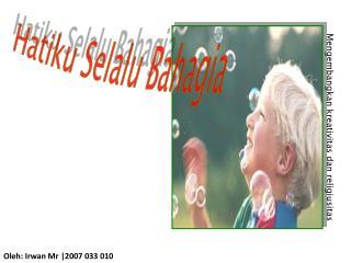 Oleh: Irwan Mr |2007 033 010