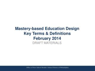 Mastery-based Education Design Key Terms & Definitions February 2014