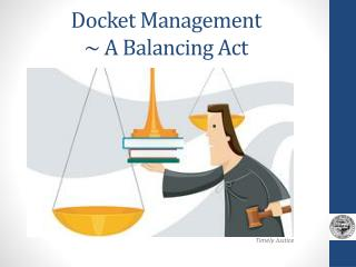 Docket Management ~ A Balancing Act
