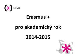 Erasmus + pro akademický rok  2014-2015