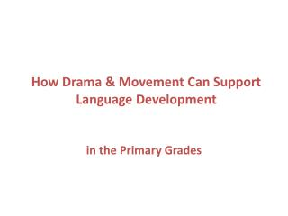 How Drama & Movement Can Support  Language Development