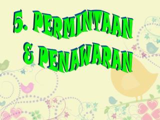 5. PERMINTAAN   & PENAWARAN