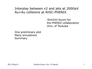 Interplay between v2 and jets at 200GeV Au+Au collisions at RHIC-PHENIX ShinIchi Esumi for