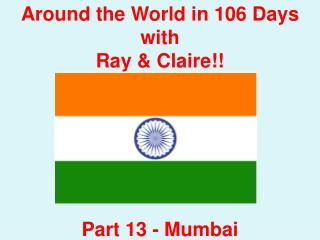 Around the World in 106 Days with Ray & Claire!! Part 13 - Mumbai