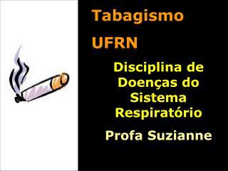 Tabagismo UFRN   Disciplina de Doenças do Sistema Respiratório Profa Suzianne