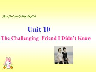 New Horizon College English Unit 10 The Challenging  Friend I Didn't Know
