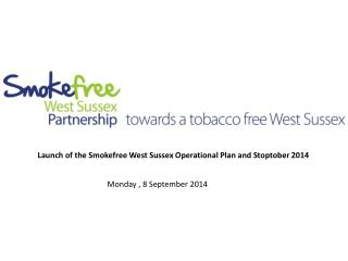 Launch of the Smokefree West Sussex Operational Plan and Stoptober 2014
