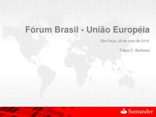 F�rum Brasil - Uni�o Europ�ia S�o Paulo,  28 de maio de 2010. Fabio C. Barbosa