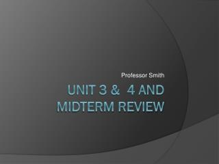Unit 3 &  4 and Midterm Review