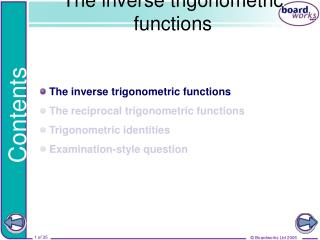 The inverse trigonometric functions The reciprocal trigonometric functions Trigonometric identities Examination-style qu