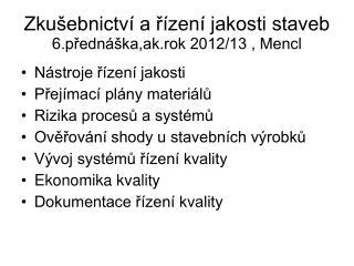 Zkušebnictví a řízení jakosti staveb 6.přednáška,ak.rok 2012/13 , Mencl
