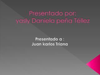 Presentado por: yasly Daniela peña Téllez