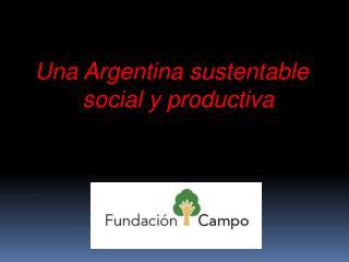 Una Argentina sustentable   social y productiva