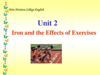 New Horizon College English Unit 2        Iron and the Effects of Exercises